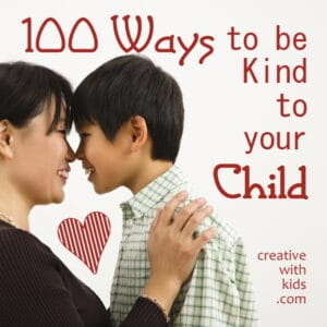 100 Ways to Be Kind to Your Child {via Creative with Kids}