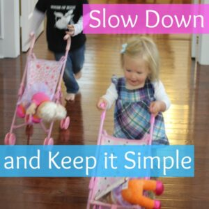 Slow Down and Keep it Simple