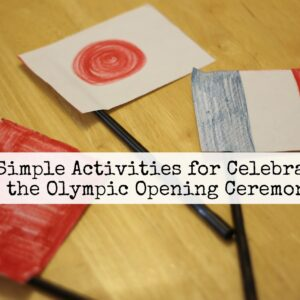 6 Simple Activities for Celebrating the Olympic Opening Ceremonies