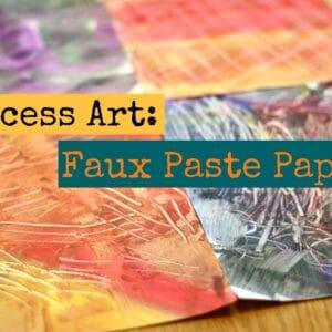 Process Art: Faux Paste Papers