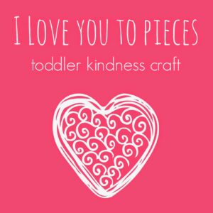 I Love You to Pieces Kindness Craft for Toddlers