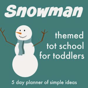 Snowman Themed Tot School Activities for Toddlers