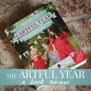 The Artful Year- Celebrating the Seasons & Holidays Creating With Your Kids