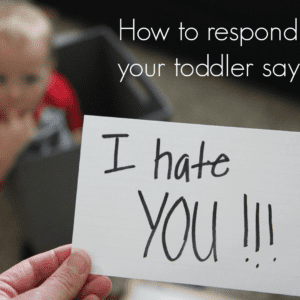 "How To Respond If Your Toddler Says ""I Hate you"""
