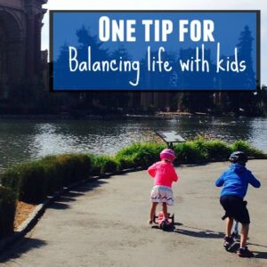 One Tip for Balancing Life with Kids