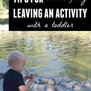 Tips for Successfully Leaving An Activity With a Toddler