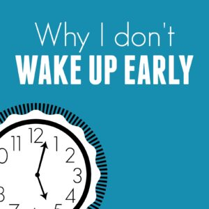 Why I Don't Wake Up Early and How We Stay Organized