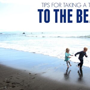 7 Helpful Tips for Taking a Toddler to the Beach