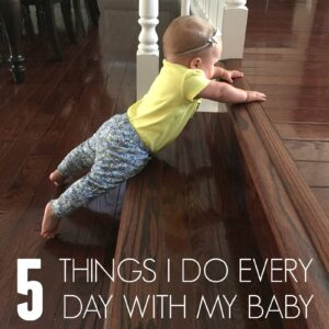 5 Things I Do Every Day With My Baby