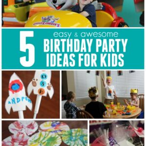 5 Awesome Birthday Party Ideas for Kids Plus the Biggest Birthday Bash EVER!